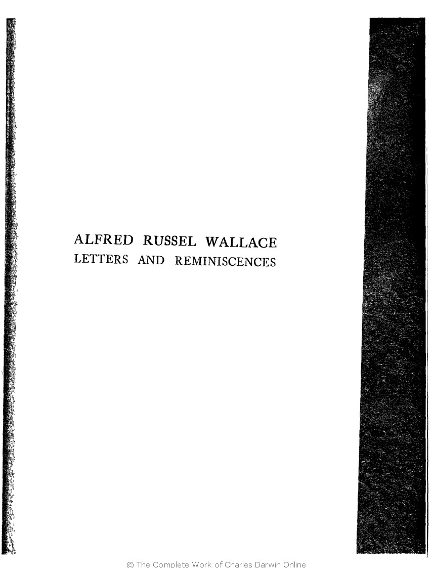 Marchant, James ed. 1916. Alfred Russel Wallace letters and reminiscences.  New York: Harper & Brothers.